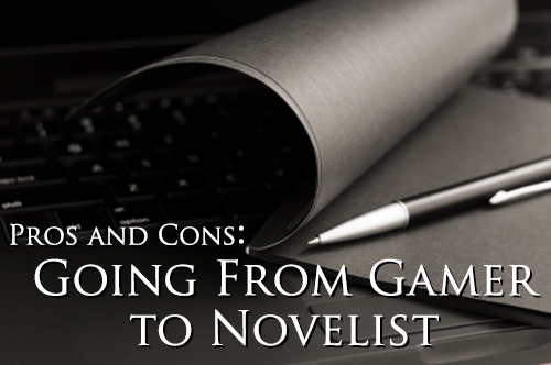Pros and Cons: Going From Gamer to Novelist
