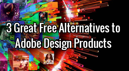 3 Great Free Alternatives to Adobe Design Products