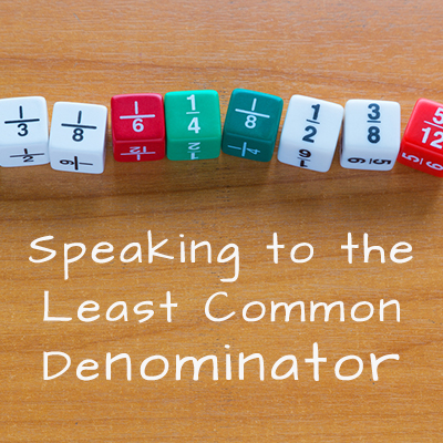 Speaking to the Least Common Denominator
