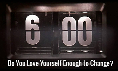 Do You Love Yourself Enough to Change?